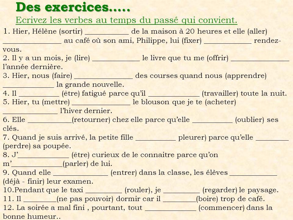 Des exercices….. Ecrivez les verbes au temps du passé qui convient.