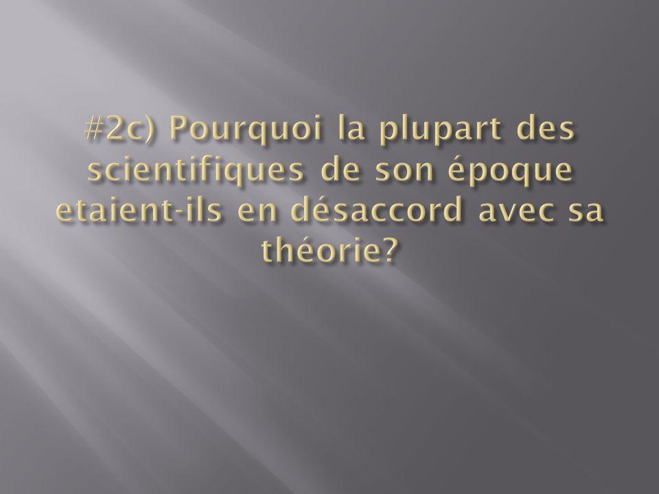 #2c) Pourquoi la plupart des scientifiques de son époque etaient-ils en désaccord avec sa théorie