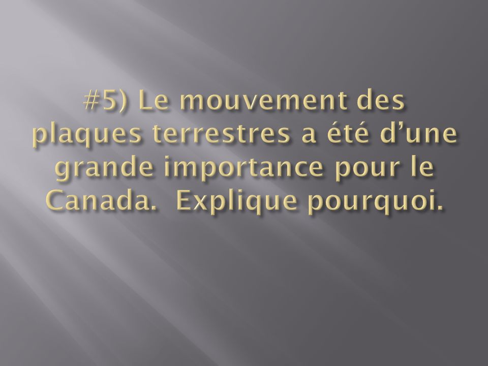 #5) Le mouvement des plaques terrestres a été d'une grande importance pour le Canada.