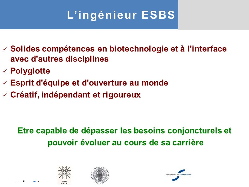 L'ingénieur ESBS Solides compétences en biotechnologie et à l interface avec d autres disciplines. Polyglotte.