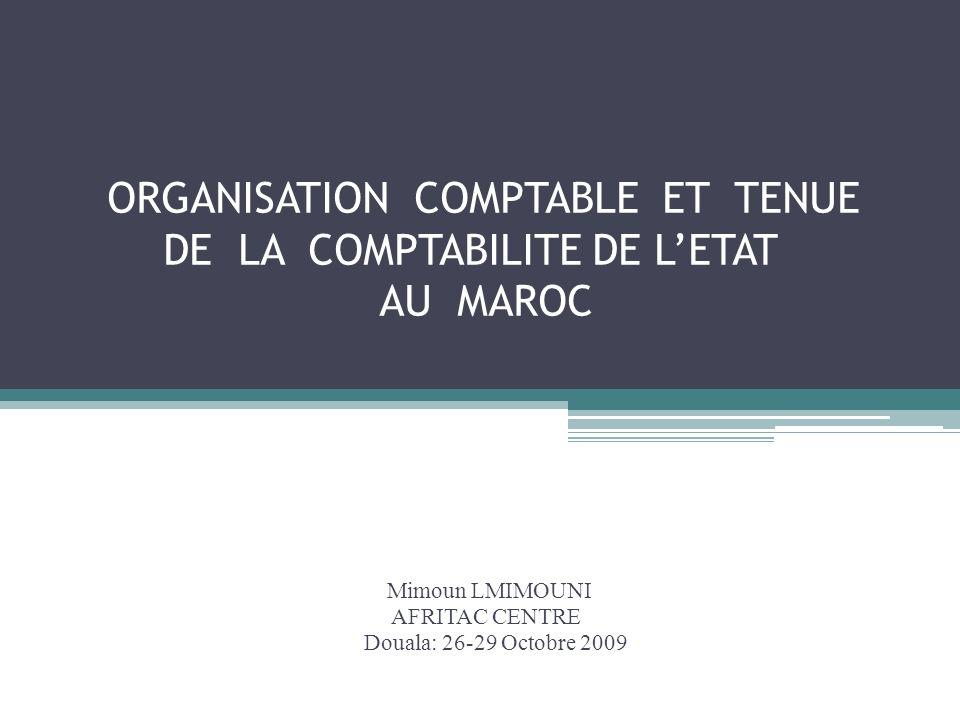 ORGANISATION COMPTABLE ET TENUE DE LA COMPTABILITE DE L'ETAT AU MAROC