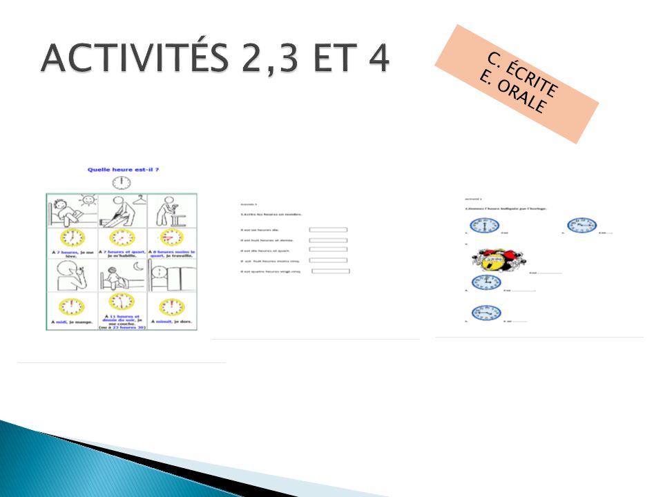 ACTIVITÉS 2,3 ET 4 C. ÉCRITE E. ORALE