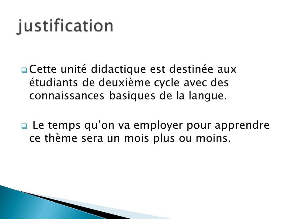 justification Cette unité didactique est destinée aux étudiants de deuxième cycle avec des connaissances basiques de la langue.