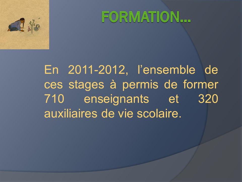 FORMATION… En 2011-2012, l'ensemble de ces stages à permis de former 710 enseignants et 320 auxiliaires de vie scolaire.