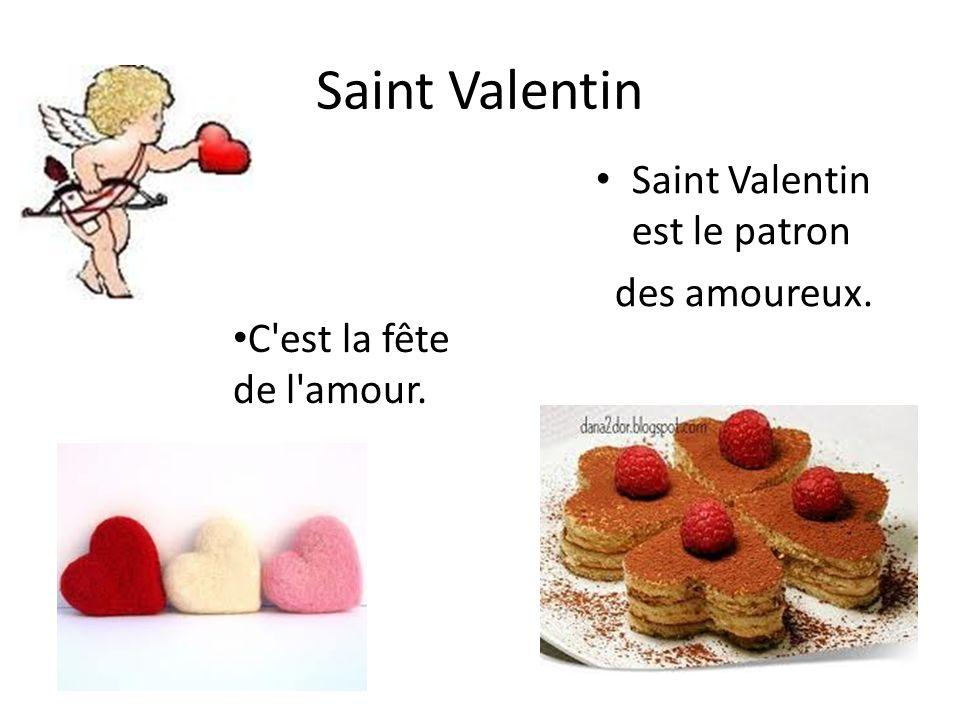 Saint Valentin Saint Valentin est le patron des amoureux.