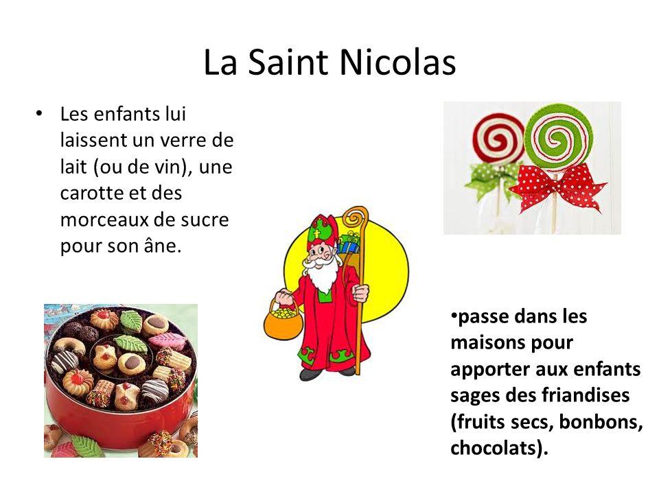 La Saint NicolasLes enfants lui laissent un verre de lait (ou de vin), une carotte et des morceaux de sucre pour son âne.