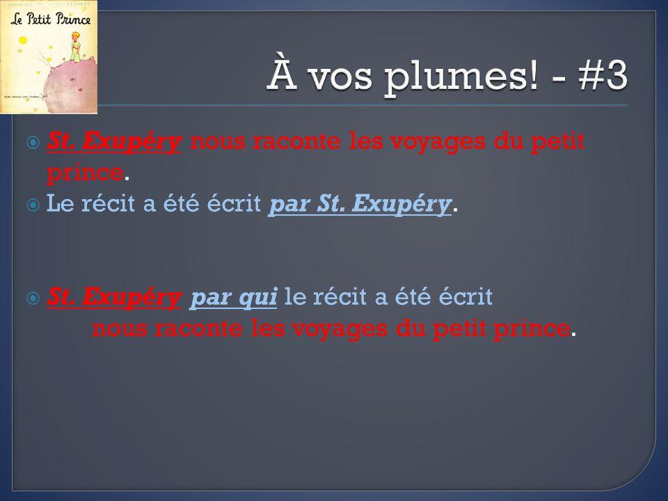 À vos plumes! - #3 St. Exupéry nous raconte les voyages du petit prince. Le récit a été écrit par St. Exupéry.