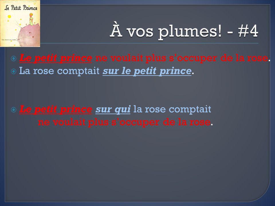 À vos plumes! - #4 Le petit prince ne voulait plus s'occuper de la rose. La rose comptait sur le petit prince.