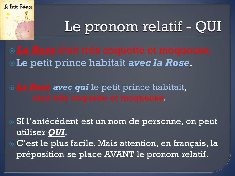 Le pronom relatif - QUI La Rose était très coquette et moqueuse.