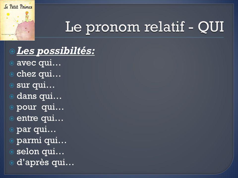 Le pronom relatif - QUI Les possibiltés: avec qui… chez qui… sur qui…