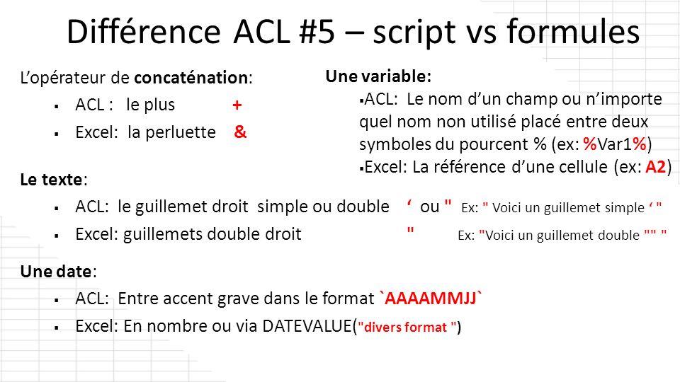 Différence ACL #5 – script vs formules
