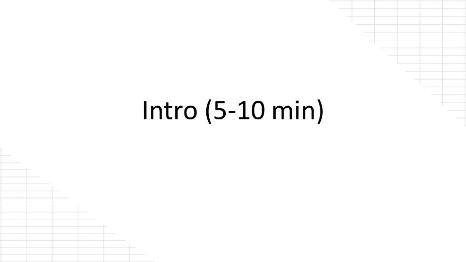 Intro (5-10 min)