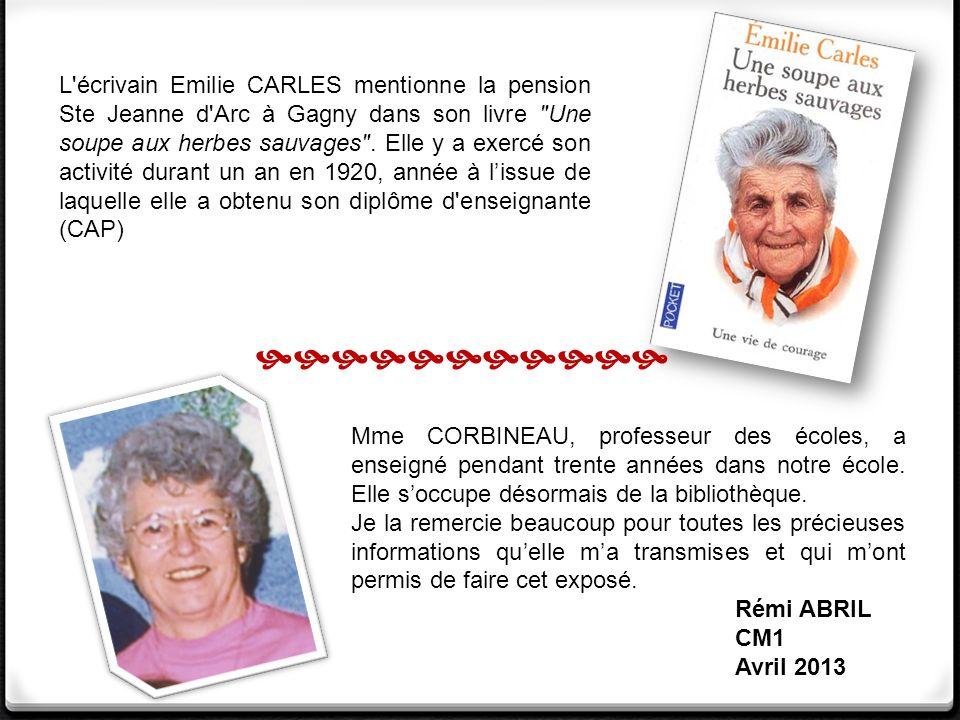 L écrivain Emilie CARLES mentionne la pension Ste Jeanne d Arc à Gagny dans son livre Une soupe aux herbes sauvages . Elle y a exercé son activité durant un an en 1920, année à l'issue de laquelle elle a obtenu son diplôme d enseignante (CAP)