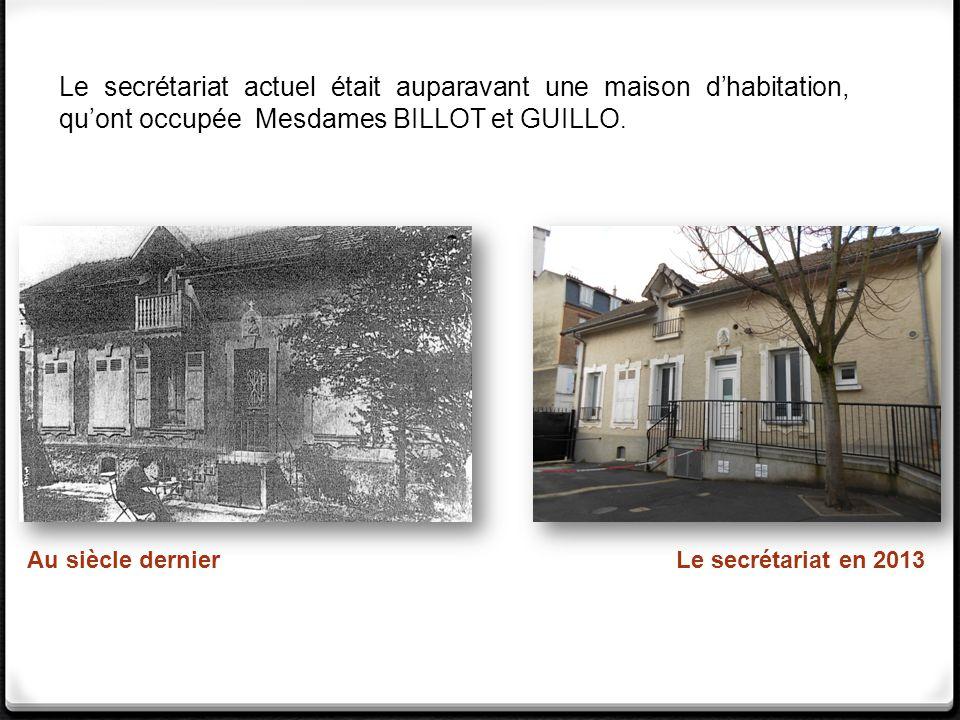 Le secrétariat actuel était auparavant une maison d'habitation, qu'ont occupée Mesdames BILLOT et GUILLO.