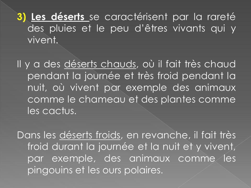 3) Les déserts se caractérisent par la rareté des pluies et le peu d'êtres vivants qui y vivent.