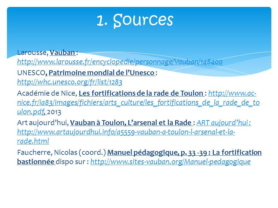 1. Sources Larousse, Vauban : http://www.larousse.fr/encyclopedie/personnage/Vauban/148400.