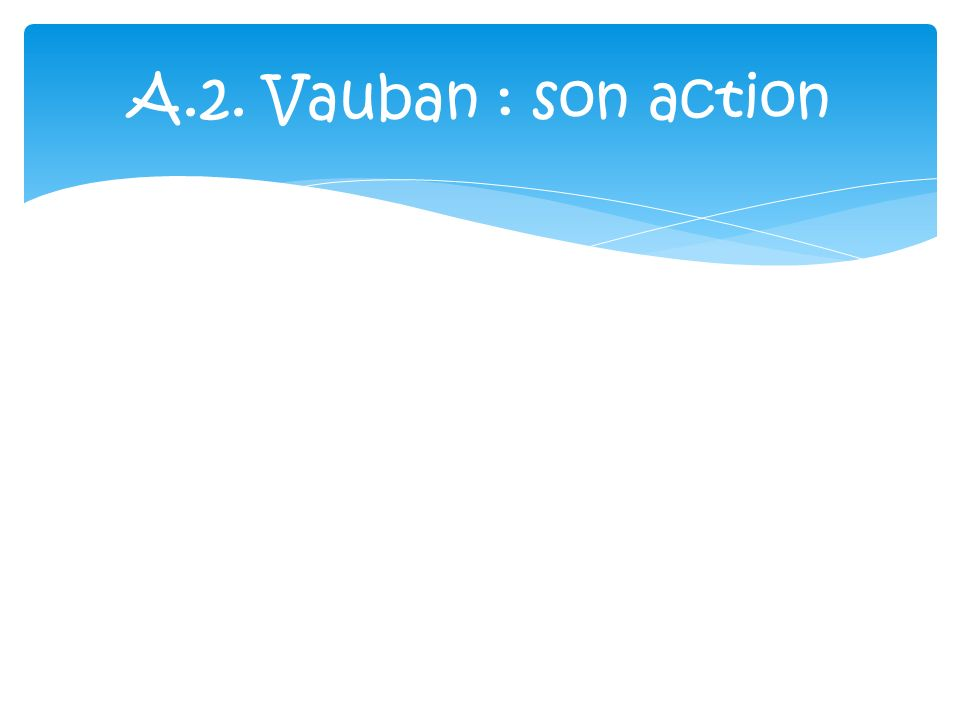 A.2. Vauban : son action
