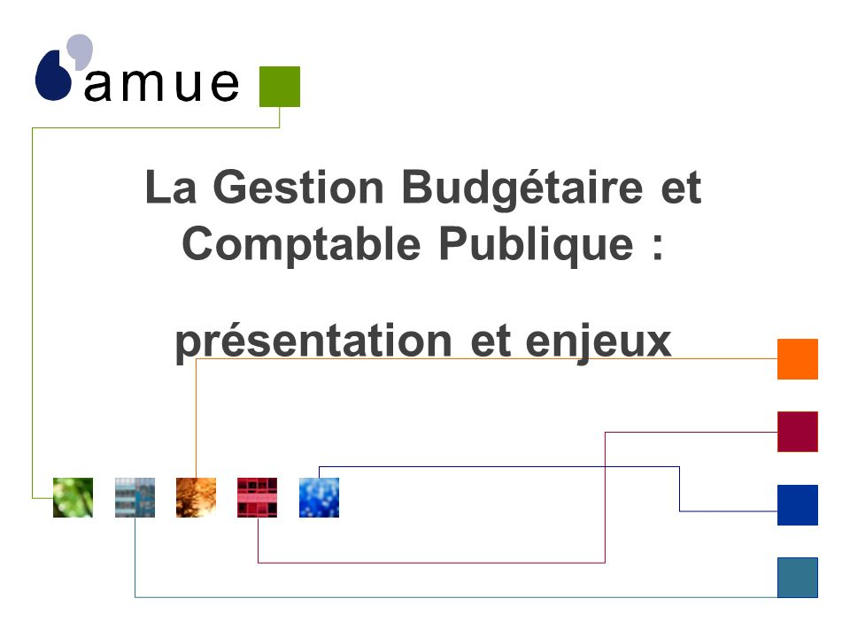 La Gestion Budgétaire et Comptable Publique : présentation et enjeux