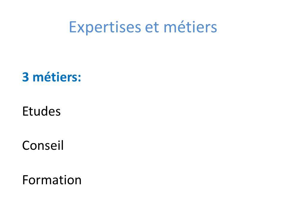 Expertises et métiers 3 métiers: Etudes Conseil Formation