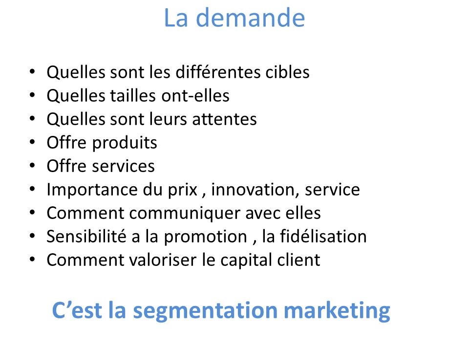 La demande C'est la segmentation marketing