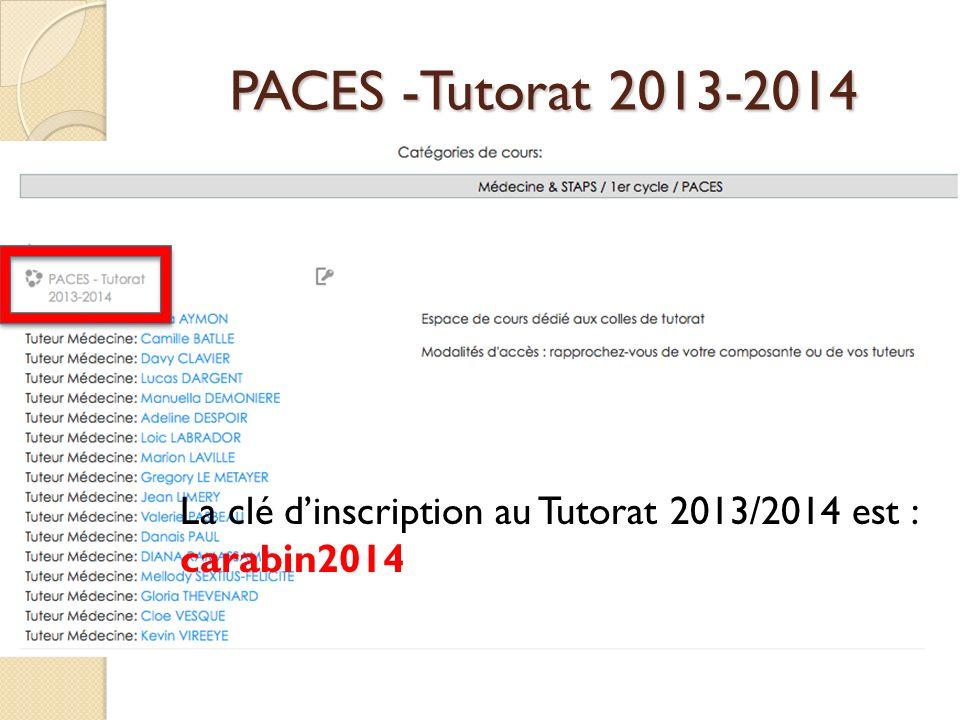 PACES -Tutorat 2013-2014 La clé d'inscription au Tutorat 2013/2014 est : carabin2014