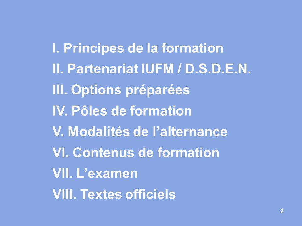 I. Principes de la formation II. Partenariat IUFM / D. S. D. E. N. III