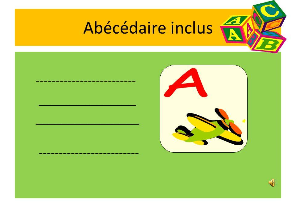 Abécédaire inclus ------------------------- _______________ ________________ A