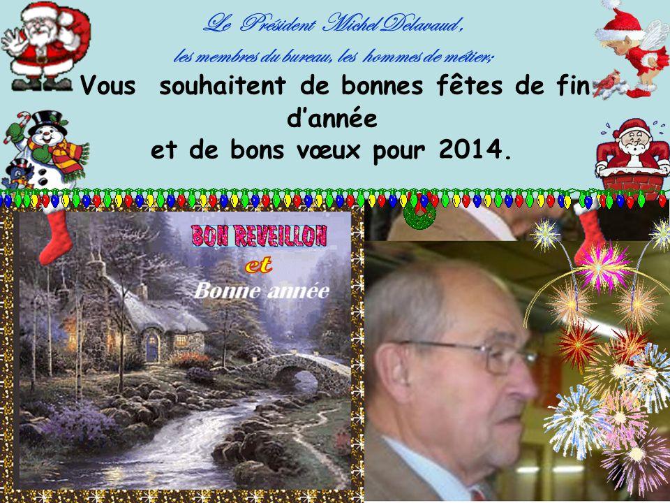 Le Président Michel Delavaud , les membres du bureau, les hommes de métier; Vous souhaitent de bonnes fêtes de fin d'année et de bons vœux pour 2014.