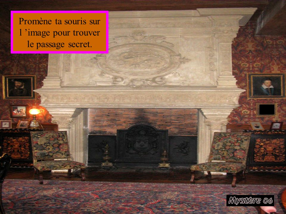 Promène ta souris sur l 'image pour trouver le passage secret.
