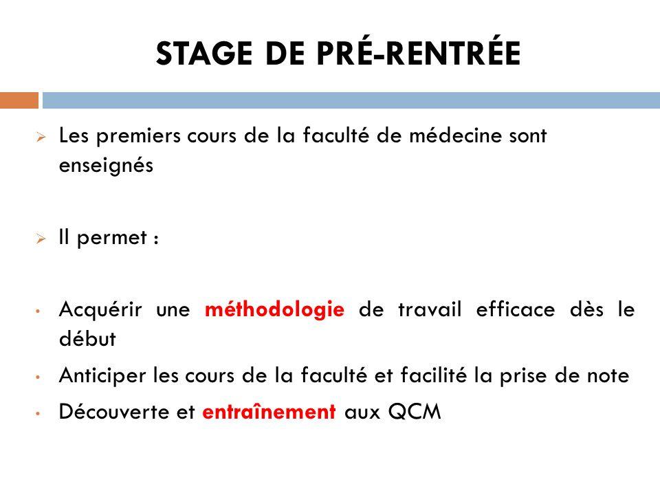 STAGE DE PRÉ-RENTRÉE Les premiers cours de la faculté de médecine sont enseignés. Il permet :