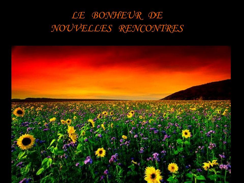 LE BONHEUR DE NOUVELLES RENCONTRES