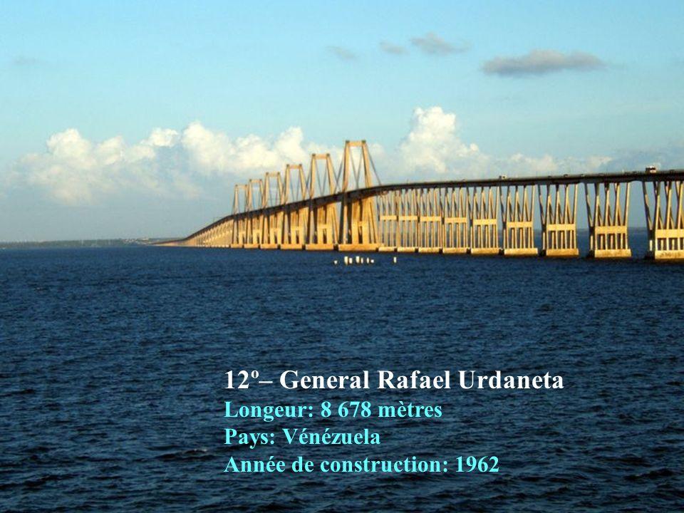 12º– General Rafael Urdaneta Longeur: 8 678 mètres Pays: Vénézuela Année de construction: 1962