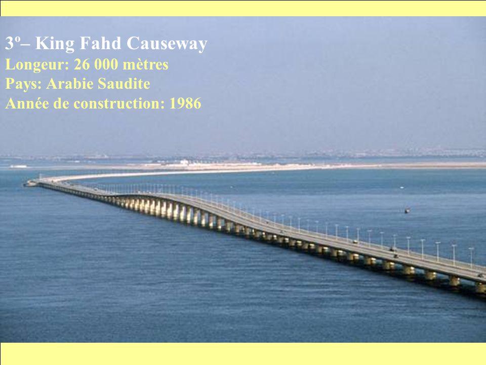 3º– King Fahd Causeway Longeur: 26 000 mètres Pays: Arabie Saudite Année de construction: 1986