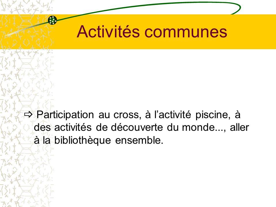 Activités communes  Participation au cross, à l'activité piscine, à des activités de découverte du monde..., aller à la bibliothèque ensemble.