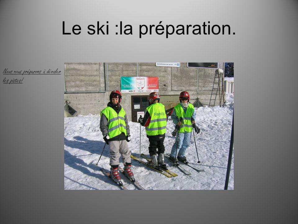 Le ski :la préparation. Nous nous préparons à dévaler les pistes!