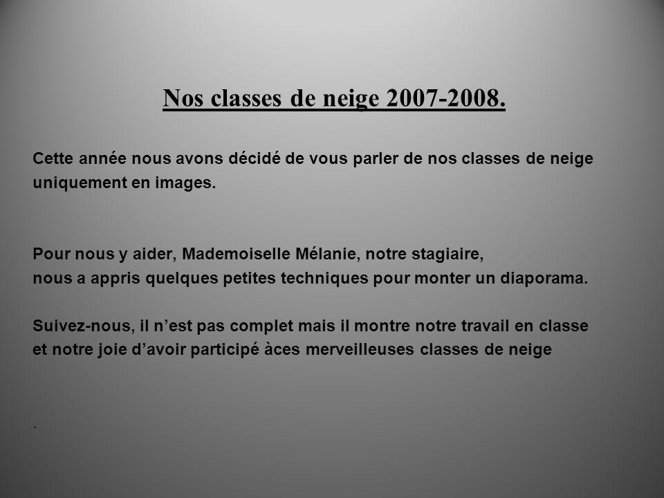Nos classes de neige 2007-2008. Cette année nous avons décidé de vous parler de nos classes de neige.