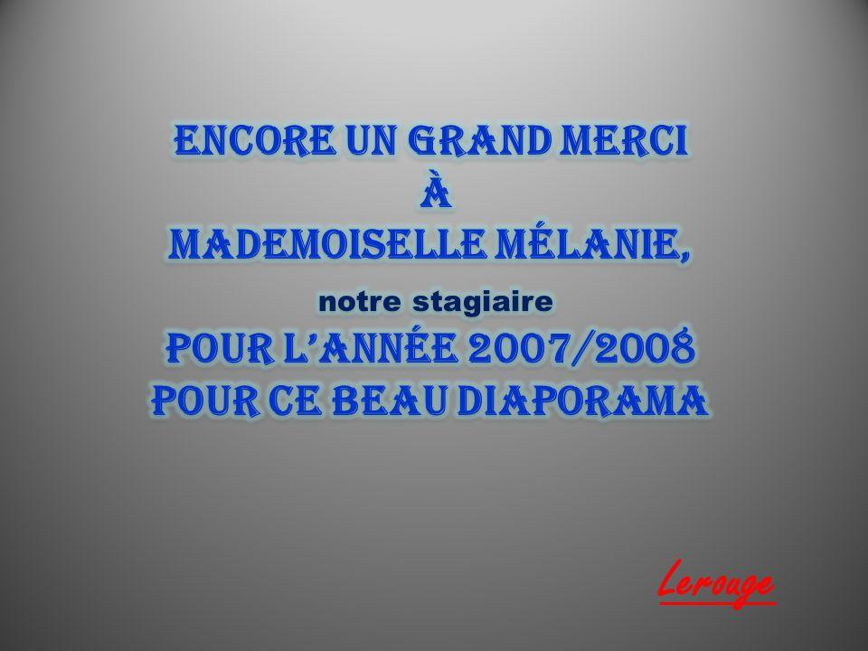 Encore un grand merci à Mademoiselle Mélanie, notre stagiaire pour l'année 2007/2008