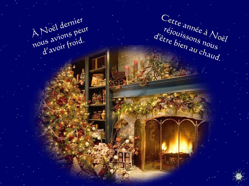 À Noël dernier nous avions peur. d'avoir froid. Cette année à Noël.