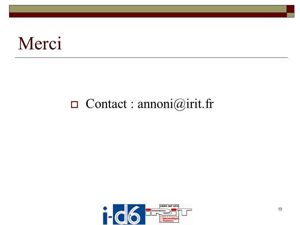 Merci Contact : annoni@irit.fr