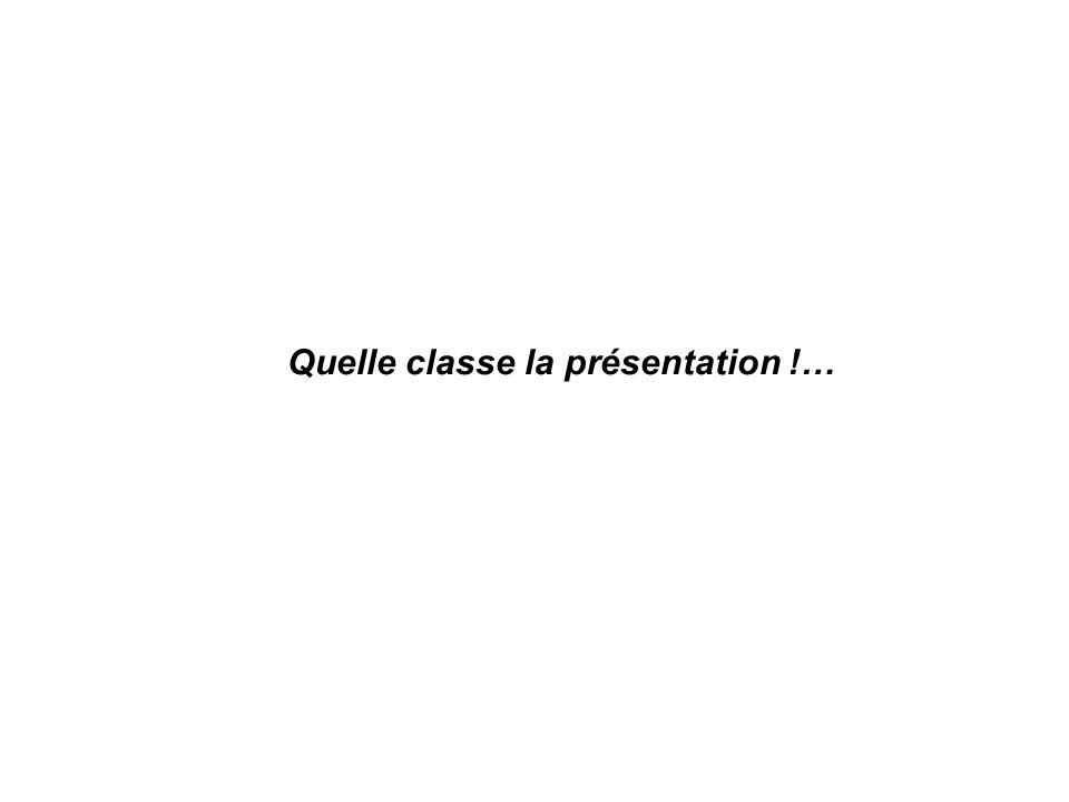Quelle classe la présentation !…