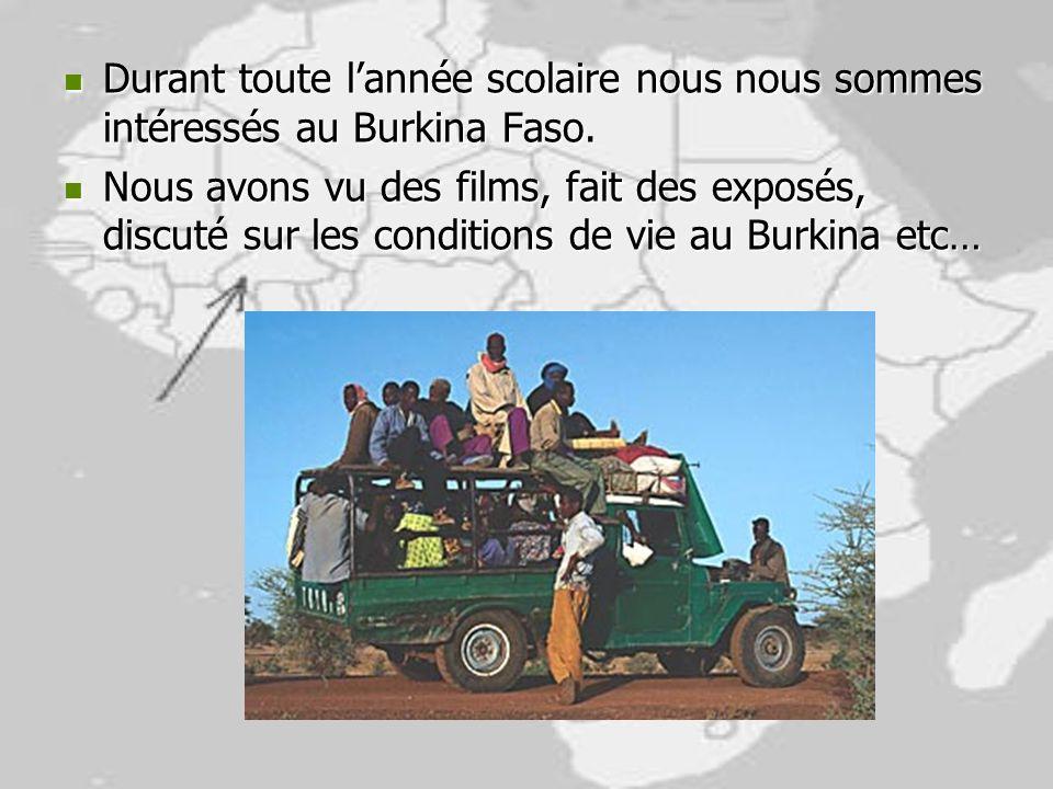 Durant toute l'année scolaire nous nous sommes intéressés au Burkina Faso.