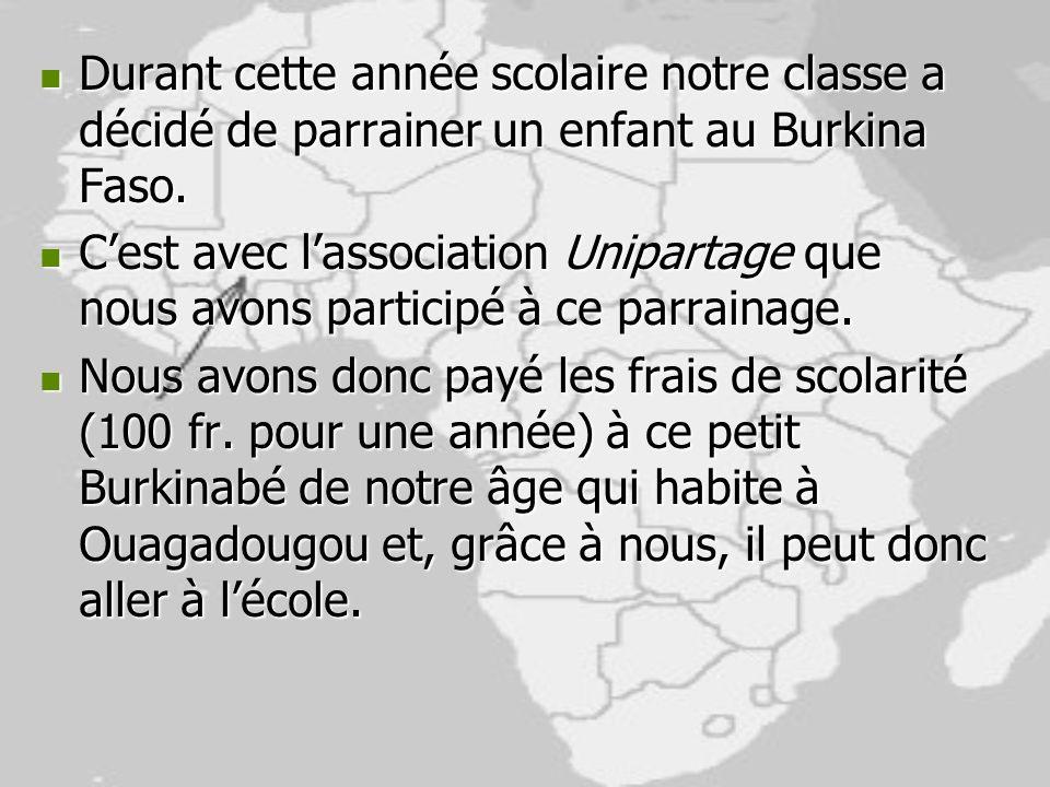 Durant cette année scolaire notre classe a décidé de parrainer un enfant au Burkina Faso.