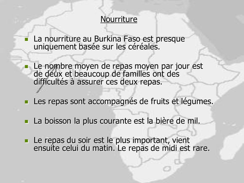 Nourriture La nourriture au Burkina Faso est presque uniquement basée sur les céréales.
