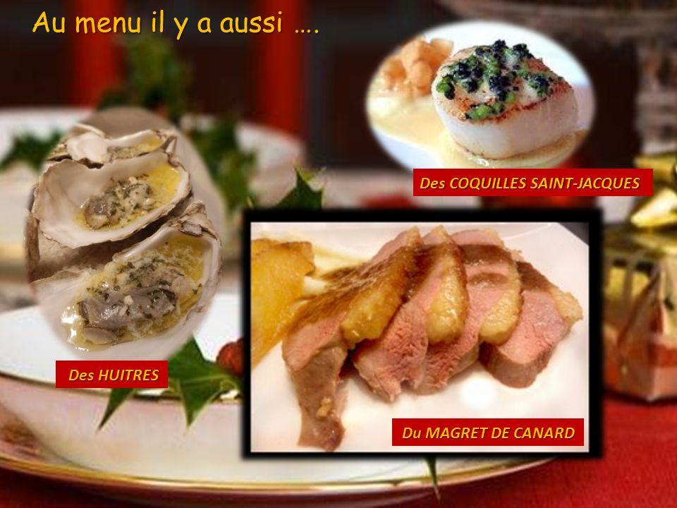Au menu il y a aussi …. Des COQUILLES SAINT-JACQUES Des HUITRES