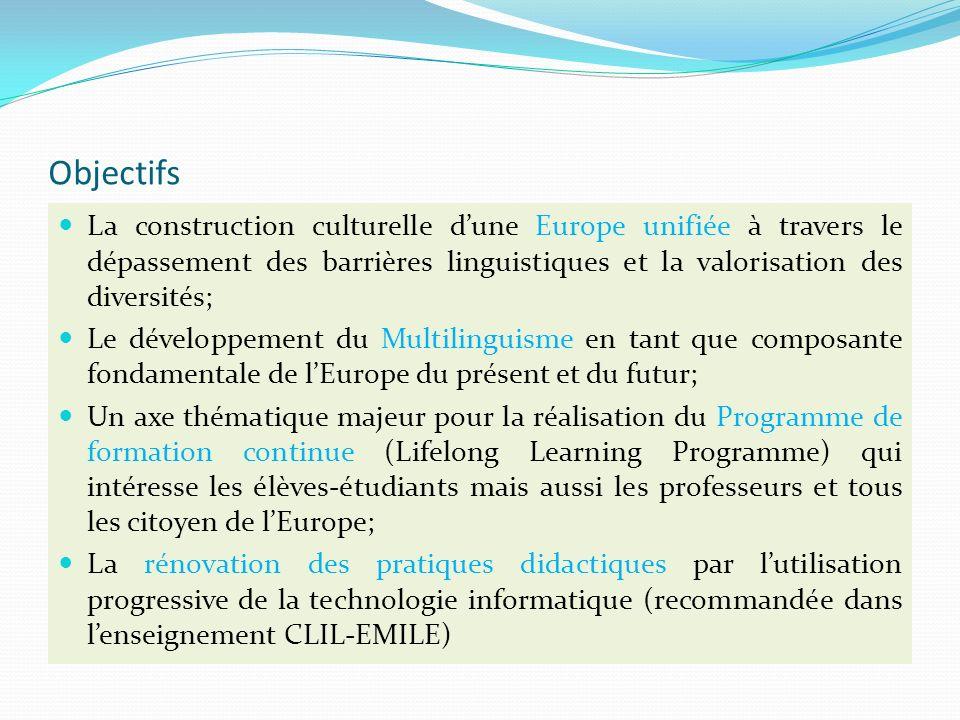 Objectifs La construction culturelle d'une Europe unifiée à travers le dépassement des barrières linguistiques et la valorisation des diversités;