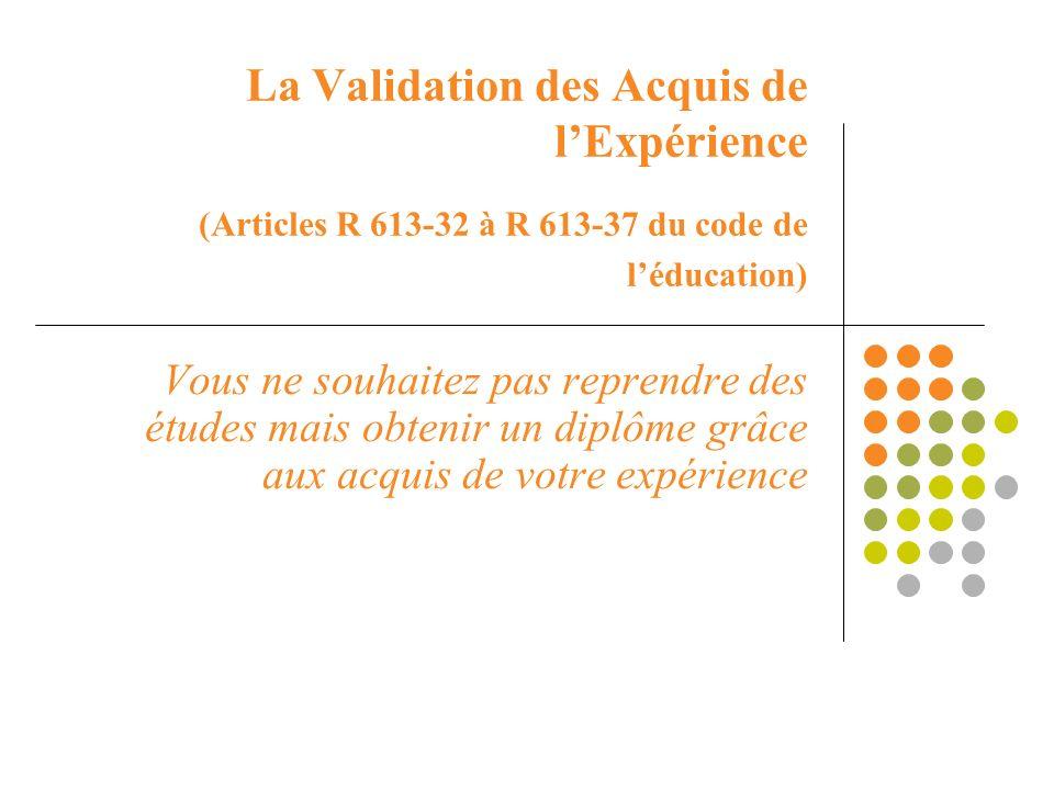 La Validation des Acquis de l'Expérience (Articles R 613-32 à R 613-37 du code de l'éducation)