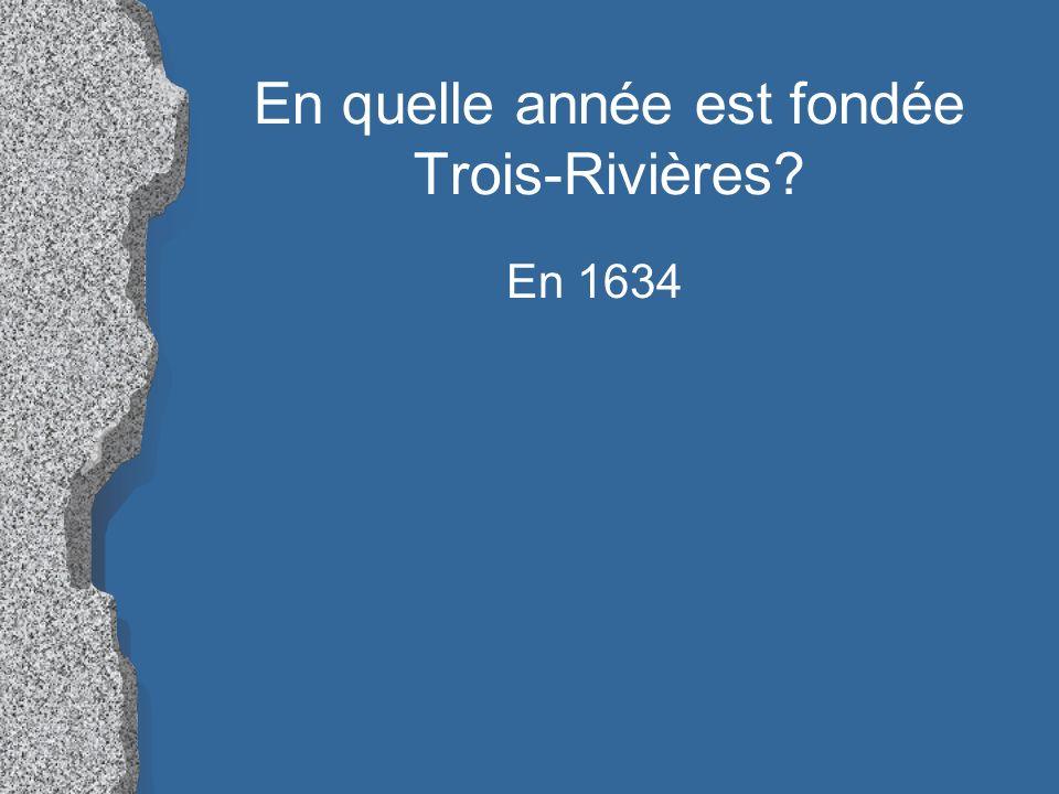 En quelle année est fondée Trois-Rivières