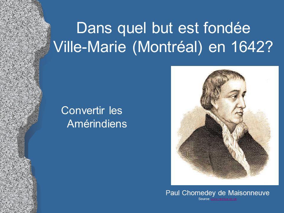 Dans quel but est fondée Ville-Marie (Montréal) en 1642