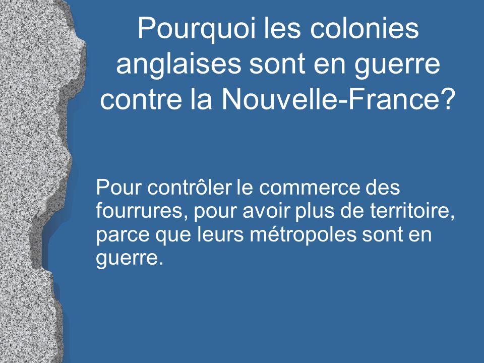 Pourquoi les colonies anglaises sont en guerre contre la Nouvelle-France