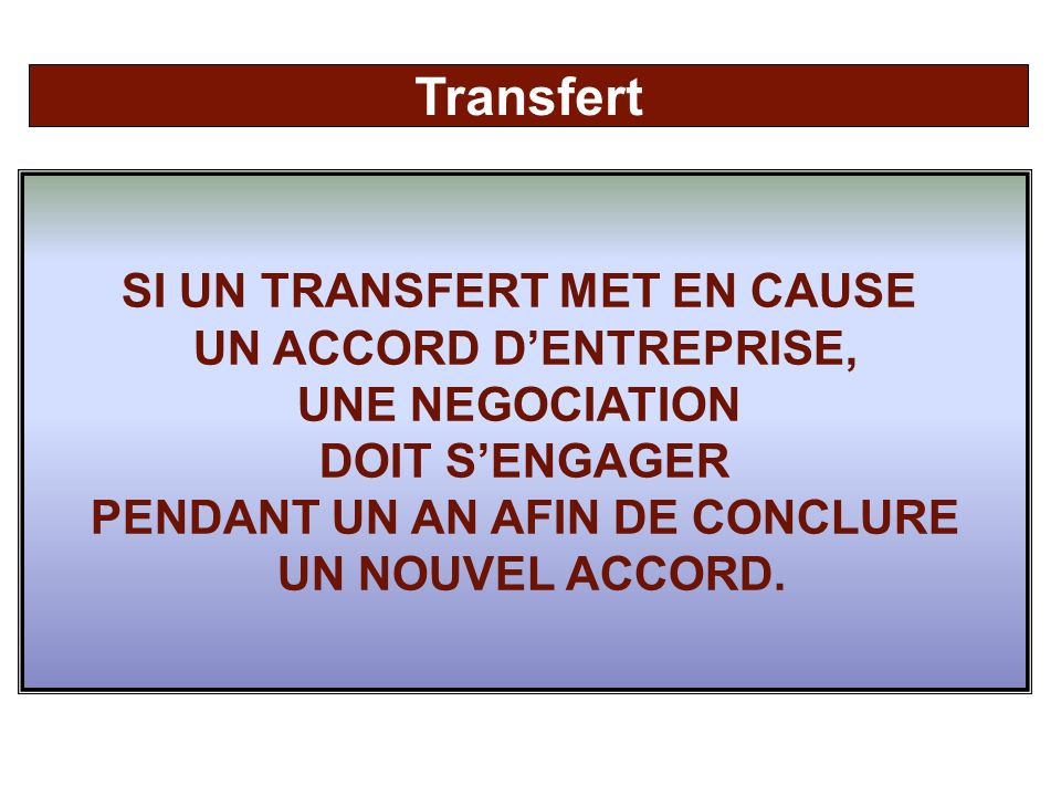 Transfert SI UN TRANSFERT MET EN CAUSE UN ACCORD D'ENTREPRISE,